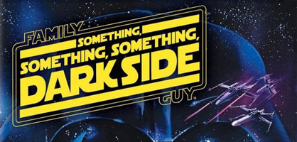 Family Guy: Something Something Something Dark Side