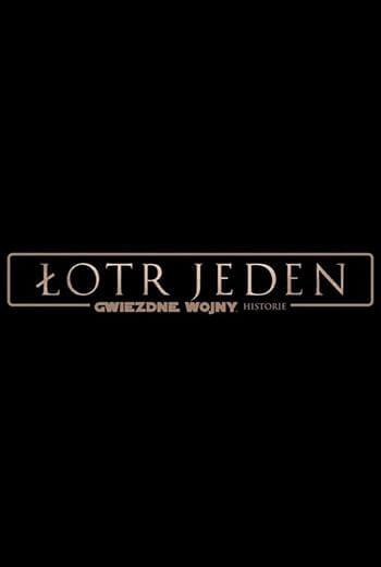 Film Lotr Jeden. Gwiezdne wojny – historie 2016 Star Wars